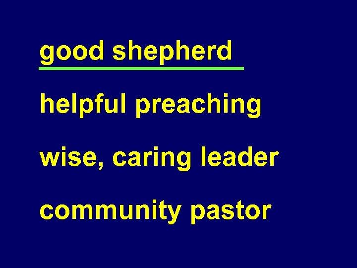 good shepherd helpful preaching wise, caring leader community pastor