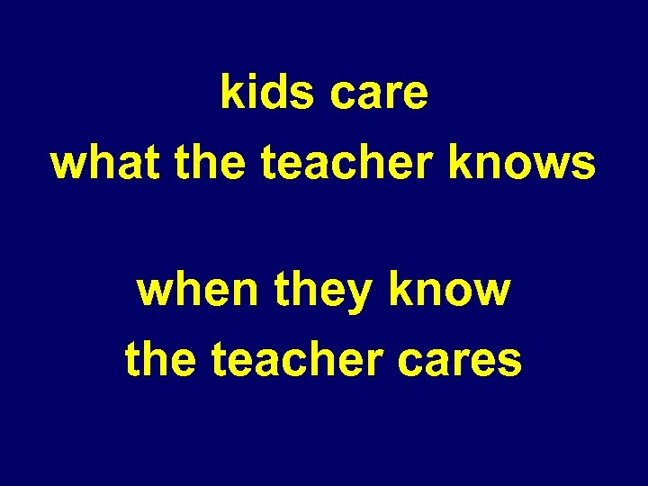 kids care what the teacher knows when they know the teacher cares