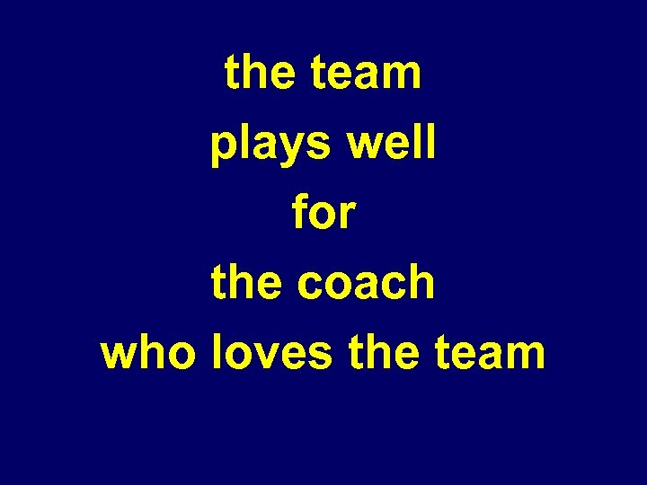 the team plays well for the coach who loves the team