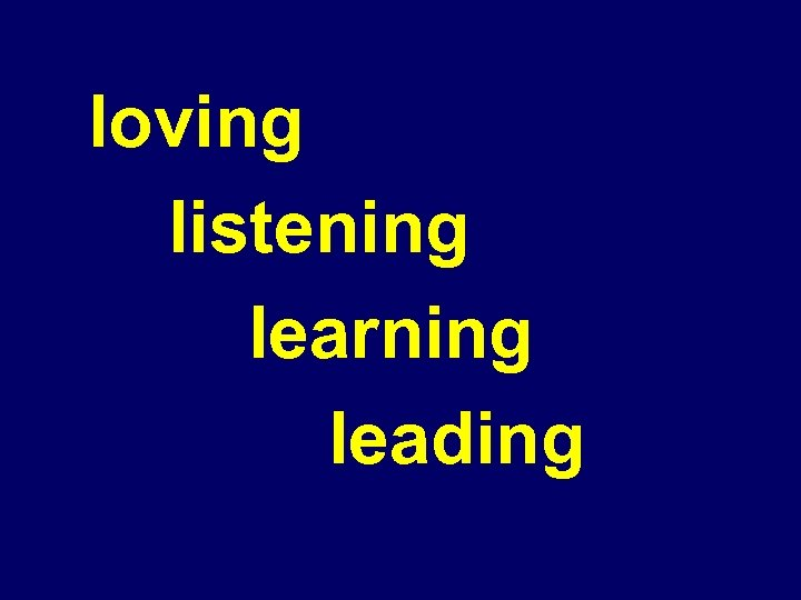 loving listening learning leading