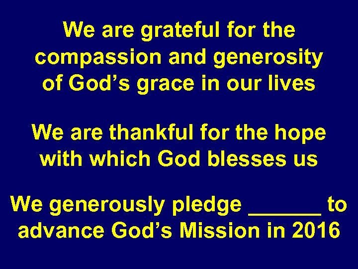 We are grateful for the compassion and generosity of God's grace in our lives