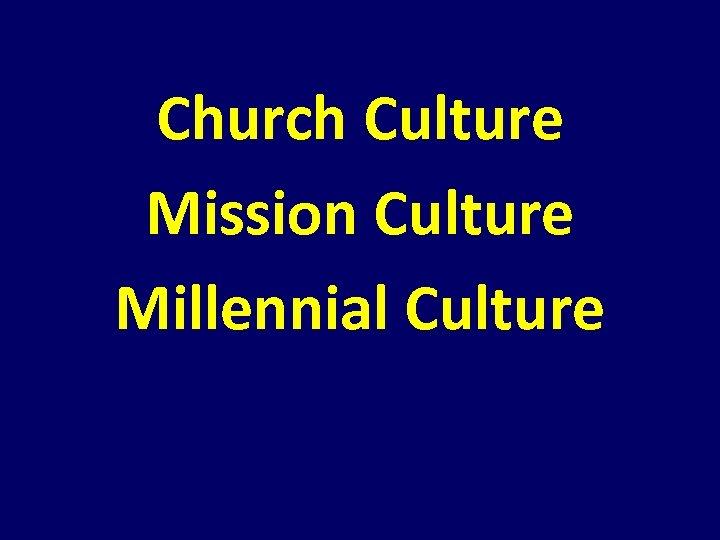 Church Culture Mission Culture Millennial Culture