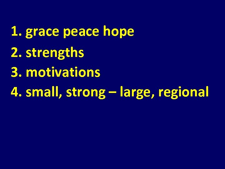 1. grace peace hope 2. strengths 3. motivations 4. small, strong – large, regional