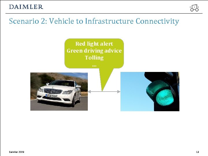 Scenario 2: Vehicle to Infrastructure Connectivity Red light alert Green driving advice Tolling …