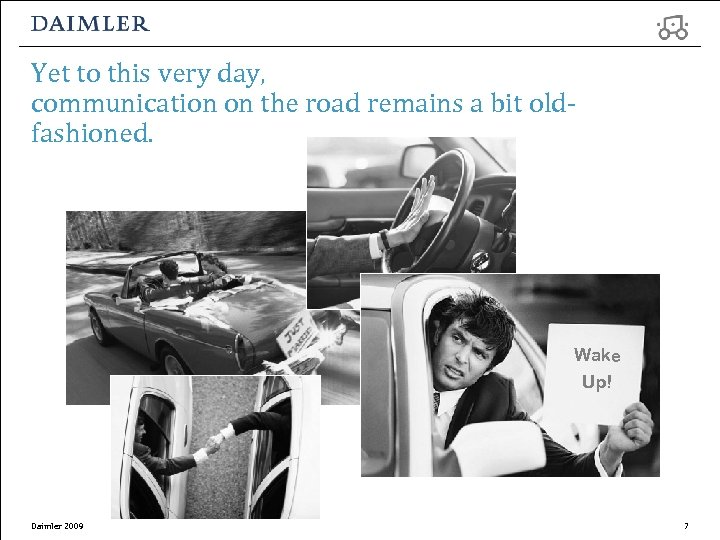 Yet to this very day, communication on the road remains a bit oldfashioned. Wake