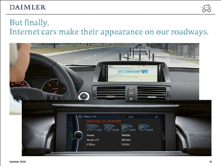 But finally, Internet cars make their appearance on our roadways. Daimler 2009 8