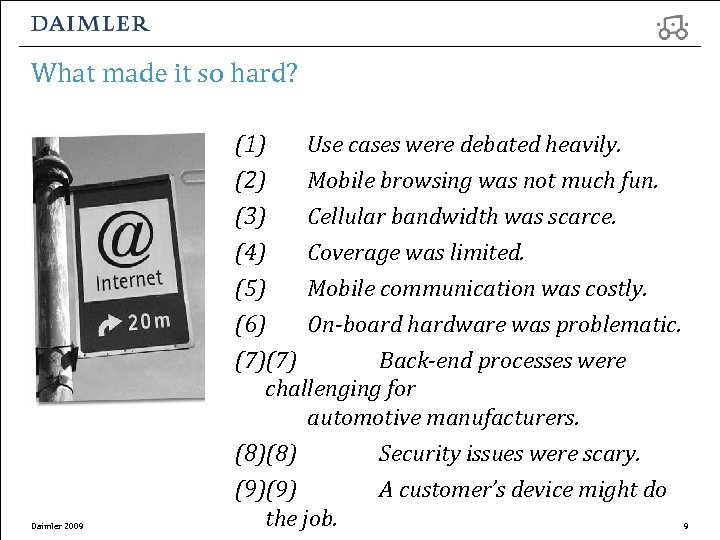What made it so hard? Daimler 2009 (1) Use cases were debated heavily. (2)