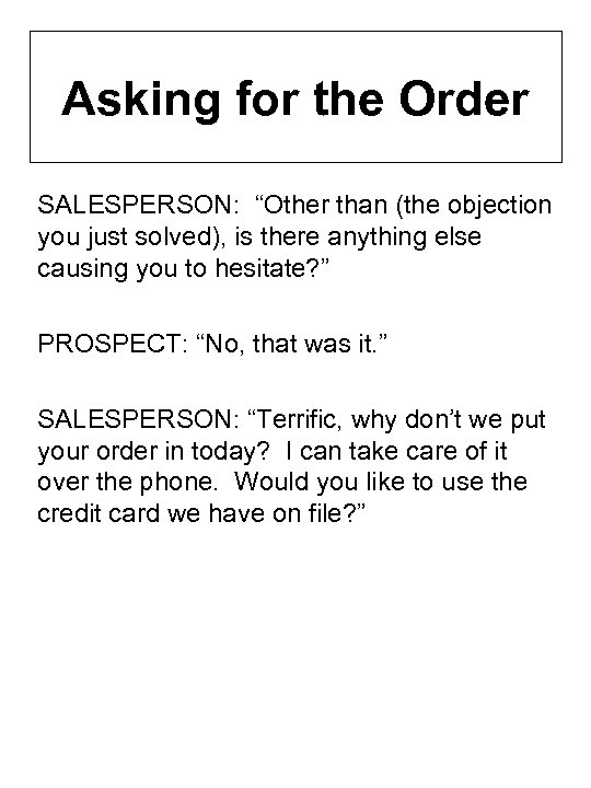 """Asking for the Order SALESPERSON: """"Other than (the objection you just solved), is there"""