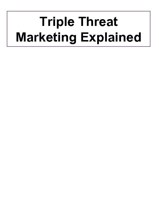 Triple Threat Marketing Explained