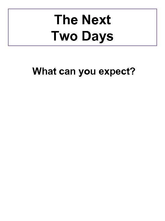 The Next Two Days What can you expect?