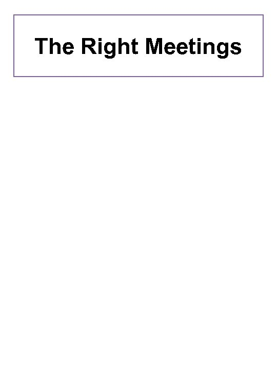 The Right Meetings