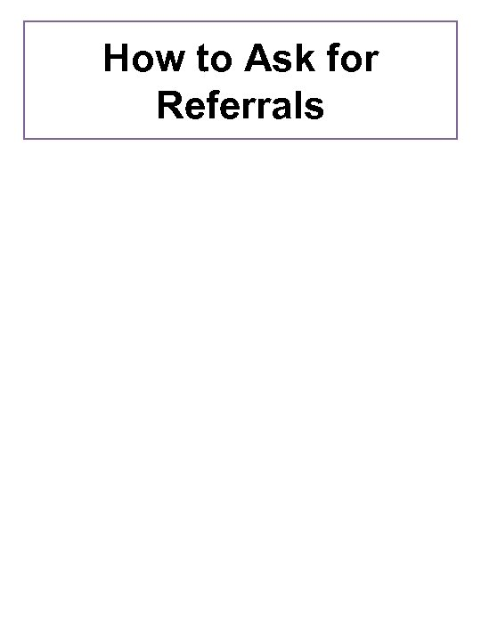 How to Ask for Referrals