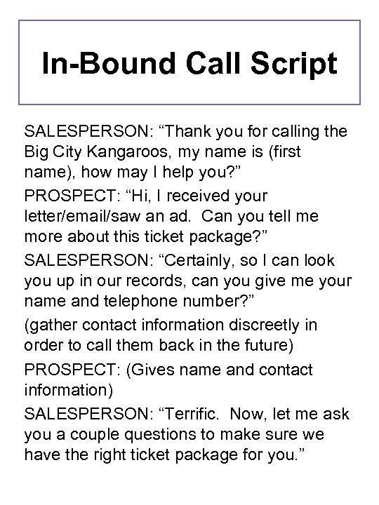 """In-Bound Call Script SALESPERSON: """"Thank you for calling the Big City Kangaroos, my name"""
