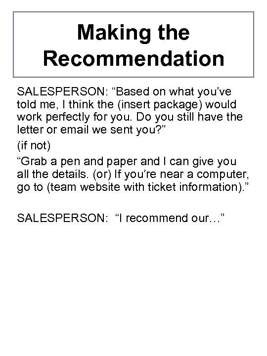 """Making the Recommendation SALESPERSON: """"Based on what you've told me, I think the (insert"""