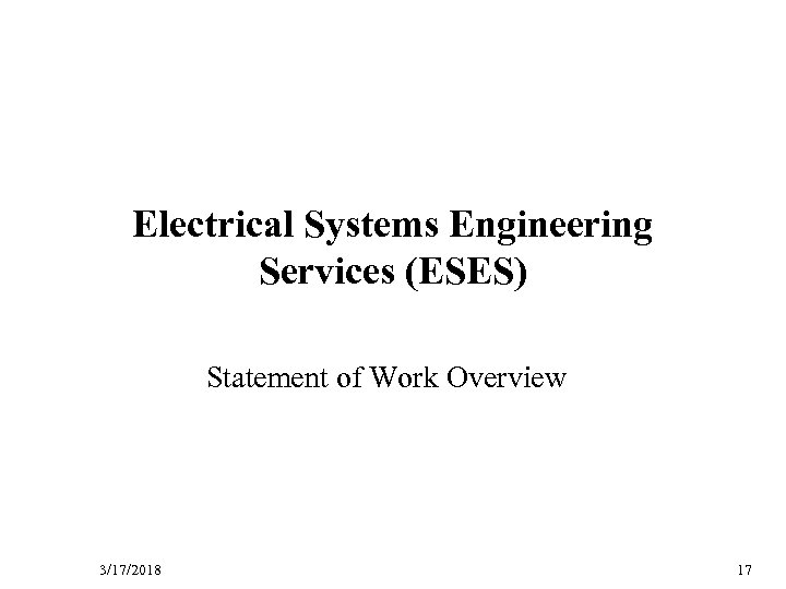 D R Electrical Systems Engineering Services (ESES) A Statement of Work Overview F T
