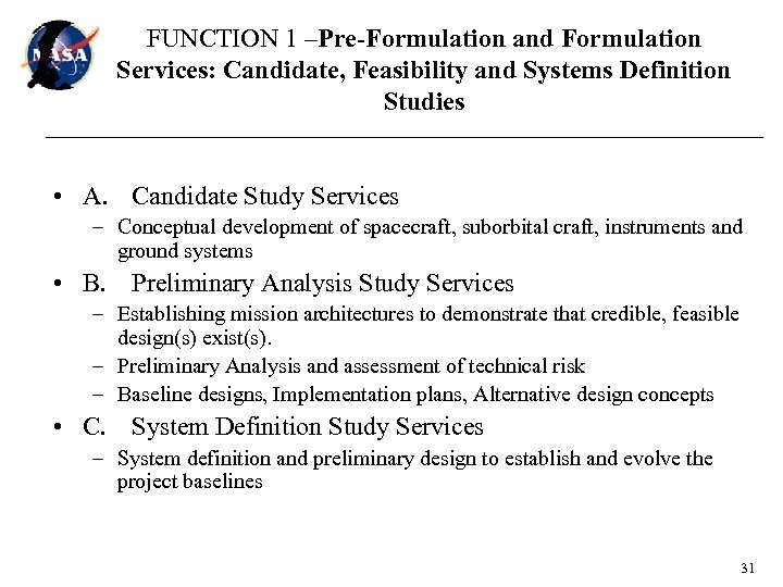 FUNCTION 1 –Pre-Formulation and Formulation Services: Candidate, Feasibility and Systems Definition Studies • A.