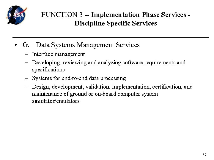 FUNCTION 3 -- Implementation Phase Services Discipline Specific Services • G. Data Systems Management