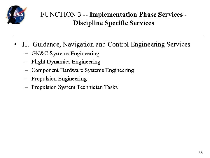 FUNCTION 3 -- Implementation Phase Services Discipline Specific Services • H. Guidance, Navigation and