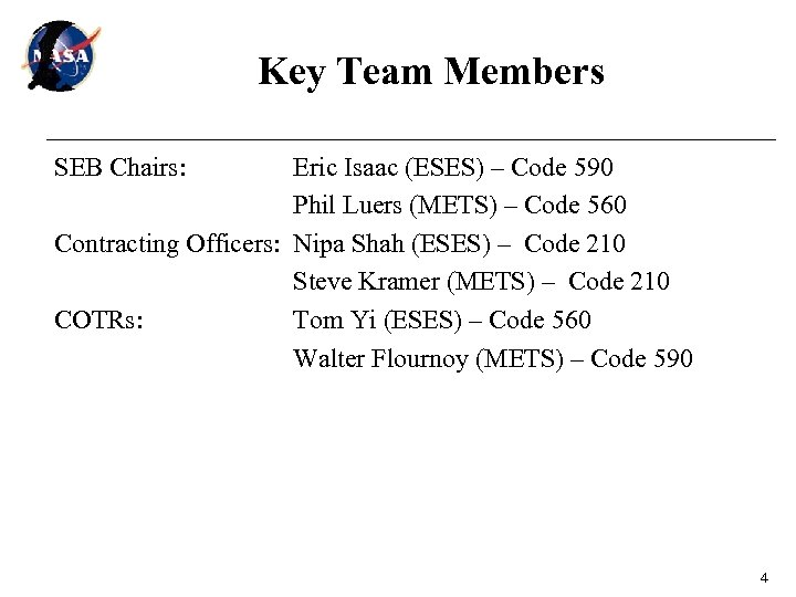 Key Team Members SEB Chairs: Eric Isaac (ESES) – Code 590 Phil Luers (METS)