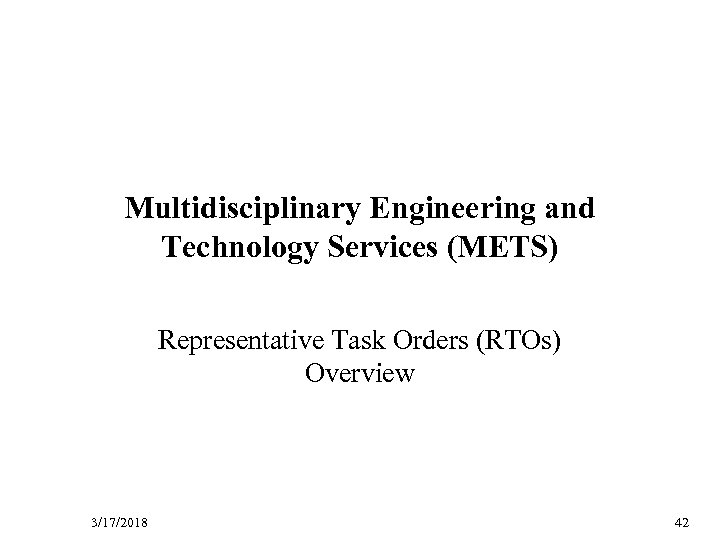 D R Multidisciplinary Engineering and Technology Services (METS) A Representative Task Orders (RTOs) Overview