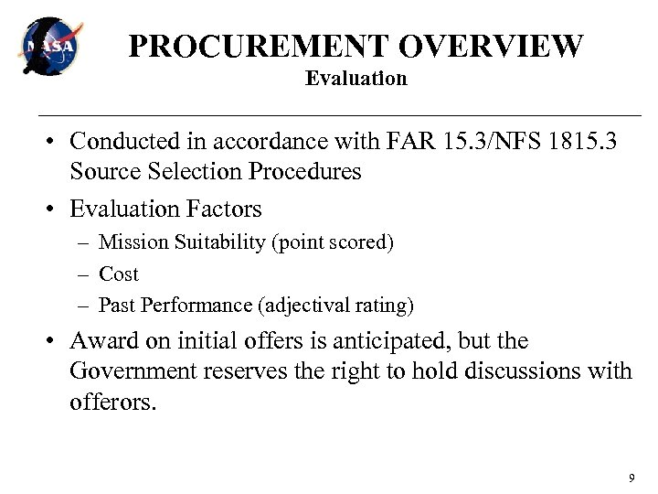 PROCUREMENT OVERVIEW Evaluation • Conducted in accordance with FAR 15. 3/NFS 1815. 3 Source