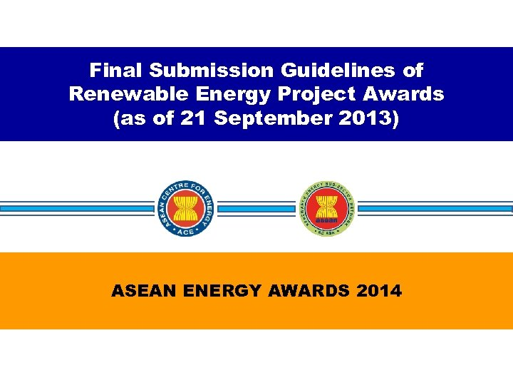 Final Submission Guidelines of Renewable Energy Project Awards (as of 21 September 2013) ASEAN