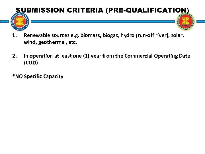 SUBMISSION CRITERIA (PRE-QUALIFICATION) 1. Renewable sources e. g. biomass, biogas, hydro (run-off river), solar,