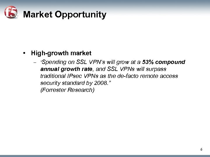 "Market Opportunity • High-growth market – ""Spending on SSL VPN's will grow at a"