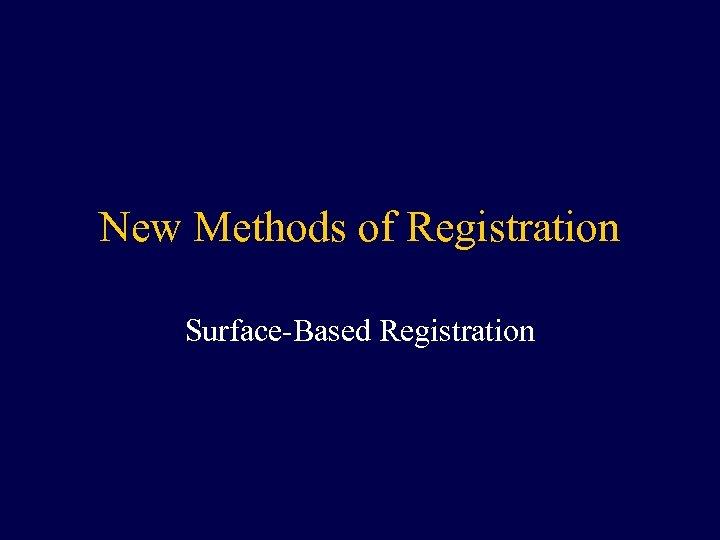 New Methods of Registration Surface-Based Registration