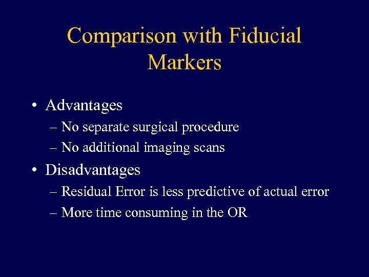 Comparison with Fiducial Markers • Advantages – No separate surgical procedure – No additional