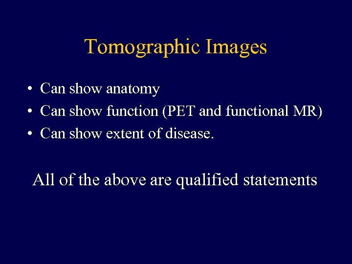 Tomographic Images • Can show anatomy • Can show function (PET and functional MR)