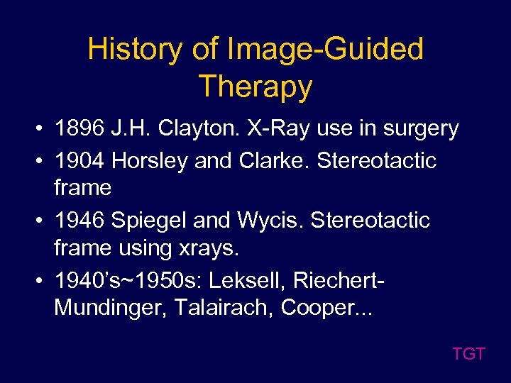 History of Image-Guided Therapy • 1896 J. H. Clayton. X-Ray use in surgery •