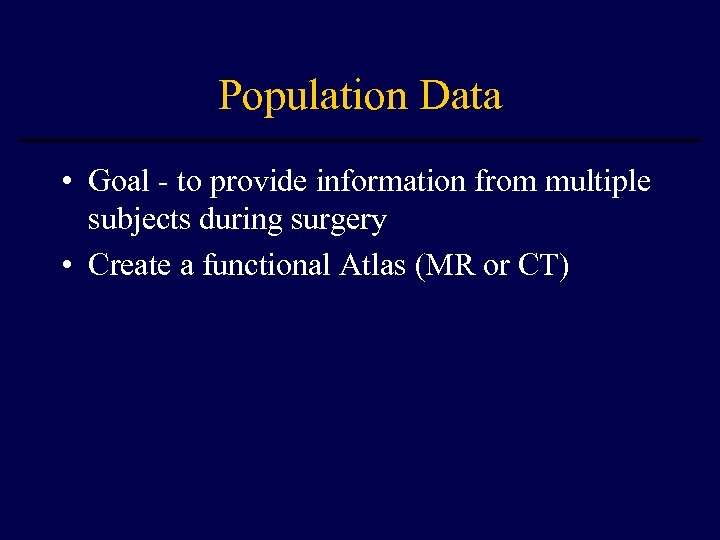 Population Data • Goal - to provide information from multiple subjects during surgery •
