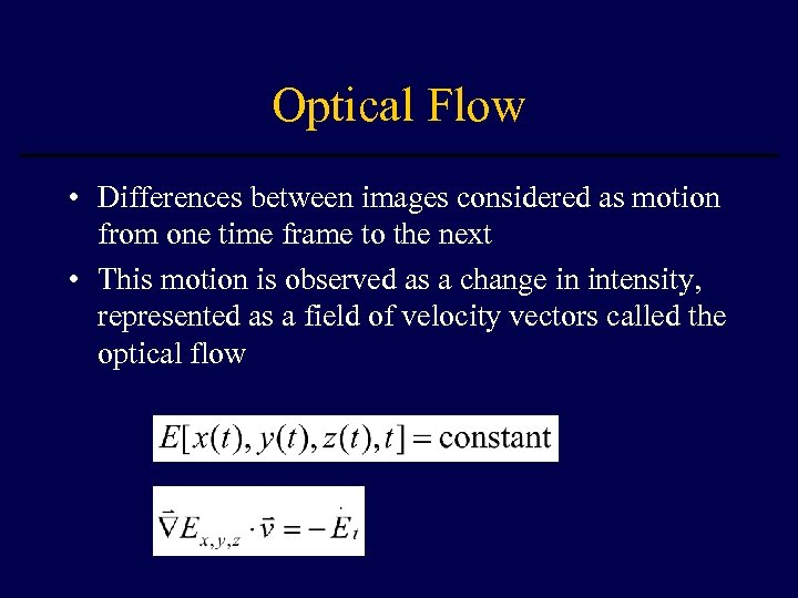 Optical Flow • Differences between images considered as motion from one time frame to