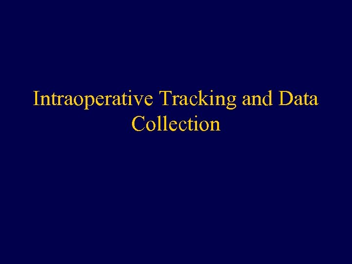 Intraoperative Tracking and Data Collection