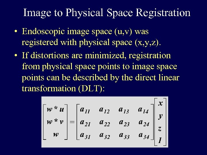 Image to Physical Space Registration • Endoscopic image space (u, v) was registered with