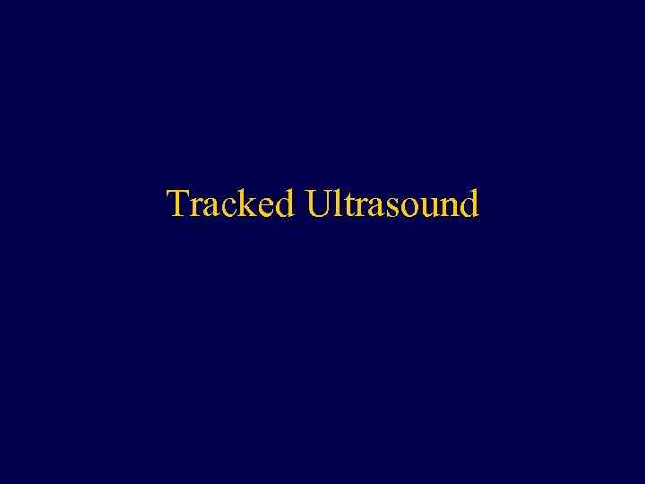 Tracked Ultrasound