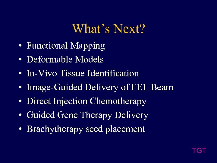 What's Next? • • Functional Mapping Deformable Models In-Vivo Tissue Identification Image-Guided Delivery of