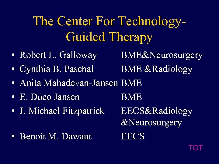 The Center For Technology. Guided Therapy • • • Robert L. Galloway BME&Neurosurgery Cynthia
