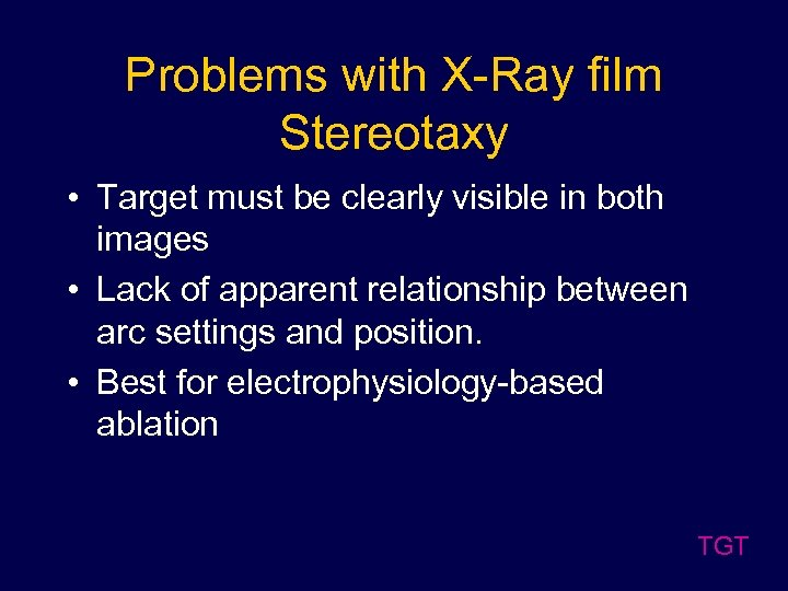 Problems with X-Ray film Stereotaxy • Target must be clearly visible in both images