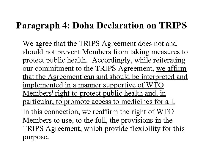 Paragraph 4: Doha Declaration on TRIPS We agree that the TRIPS Agreement does not