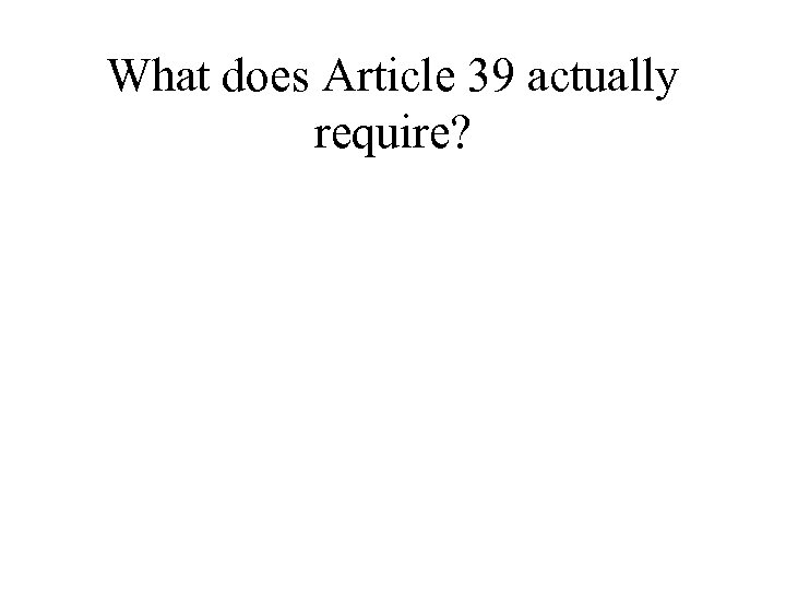 What does Article 39 actually require?
