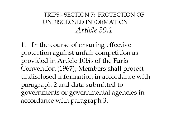 TRIPS - SECTION 7: PROTECTION OF UNDISCLOSED INFORMATION Article 39. 1 1. In the