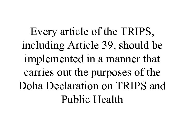 Every article of the TRIPS, including Article 39, should be implemented in a manner