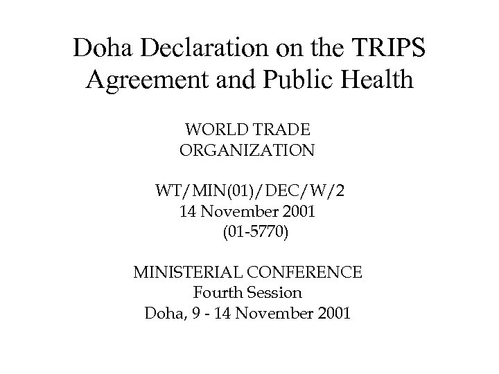 Doha Declaration on the TRIPS Agreement and Public Health WORLD TRADE ORGANIZATION WT/MIN(01)/DEC/W/2 14