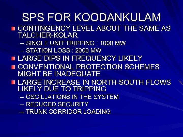 SPS FOR KOODANKULAM CONTINGENCY LEVEL ABOUT THE SAME AS TALCHER-KOLAR – SINGLE UNIT TRIPPING