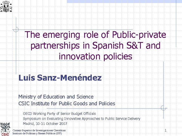 The emerging role of Public-private partnerships in Spanish S&T and innovation policies Luis Sanz-Menéndez