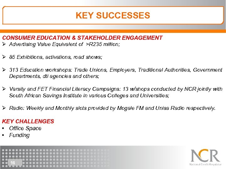 KEY SUCCESSES CONSUMER EDUCATION & STAKEHOLDER ENGAGEMENT Ø Advertising Value Equivalent of >R 235