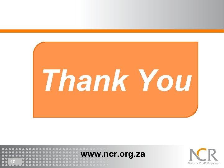 Thank You www. ncr. org. za 17