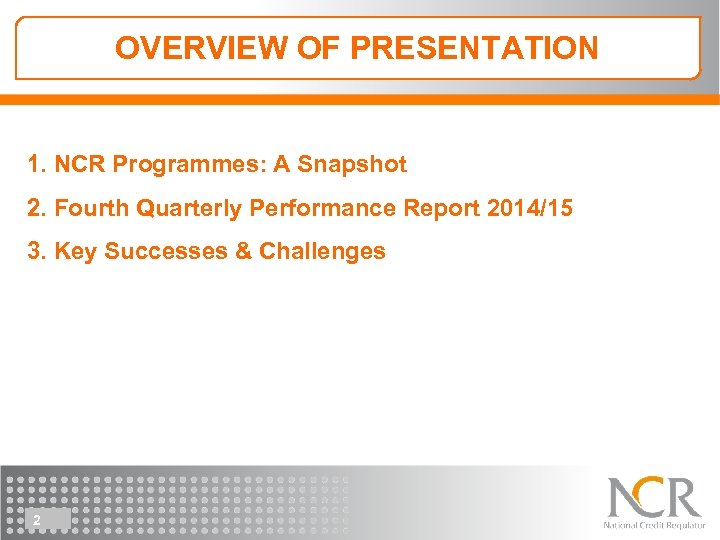 OVERVIEW OF PRESENTATION 1. NCR Programmes: A Snapshot 2. Fourth Quarterly Performance Report 2014/15